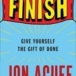 Finish: Give Yourself the Gift of Done 2