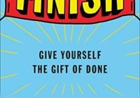 Finish: Give Yourself the Gift of Done 3